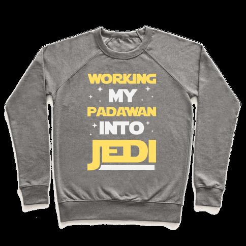 Working My Padawan Into Jedi Pullover