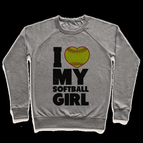 I Love My Softball Girl (Baseball Shirt) Pullover