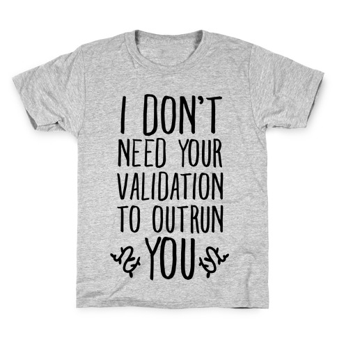 I Don't Need Your Validation to Outrun You Kids T-Shirt
