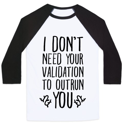 I Don't Need Your Validation to Outrun You Baseball Tee