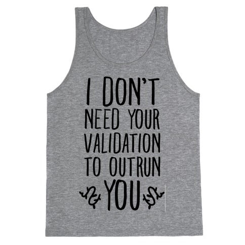 I Don't Need Your Validation to Outrun You Tank Top