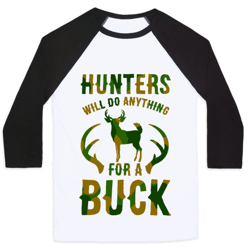 Hunters Will Do Anything For a Buck Baseball Tee
