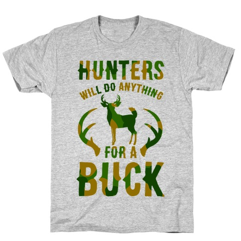 Hunters Will Do Anything For a Buck Mens T-Shirt
