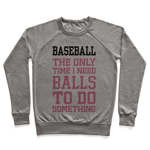 Baseball The Only Time I Need Balls To Do Something Pullover
