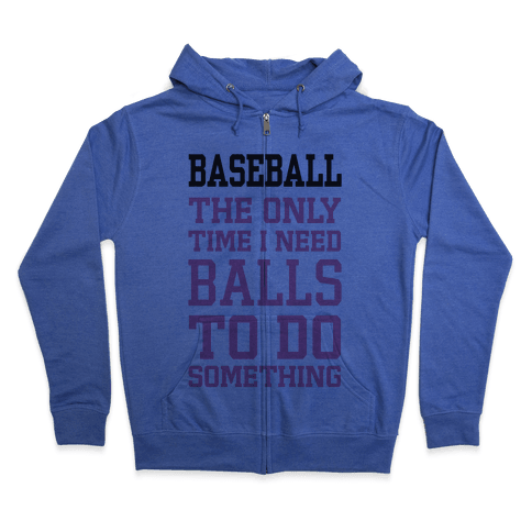 Baseball The Only Time I Need Balls To Do Something Zip Hoodie