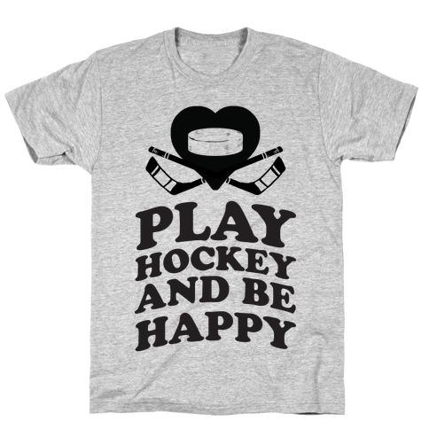 Play Hockey And Be Happy T-Shirt