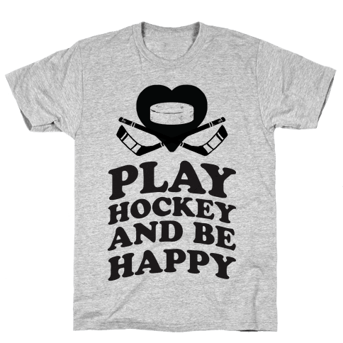 Play Hockey And Be Happy Mens T-Shirt