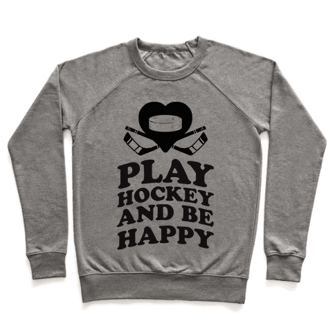 Play Hockey And Be Happy Pullover
