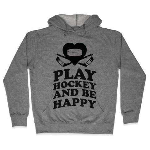 Play Hockey And Be Happy Hooded Sweatshirt