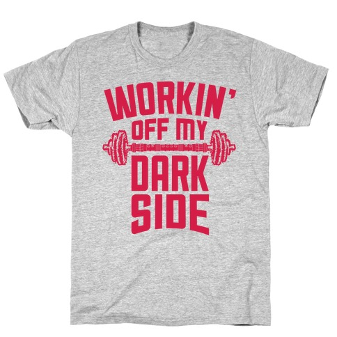 Workin' Off My Dark Side T-Shirt