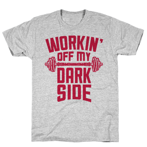 Workin' Off My Dark Side Mens T-Shirt