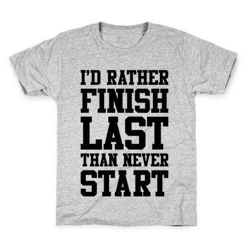 I'd Rather Finish Last Than Never Start Kids T-Shirt