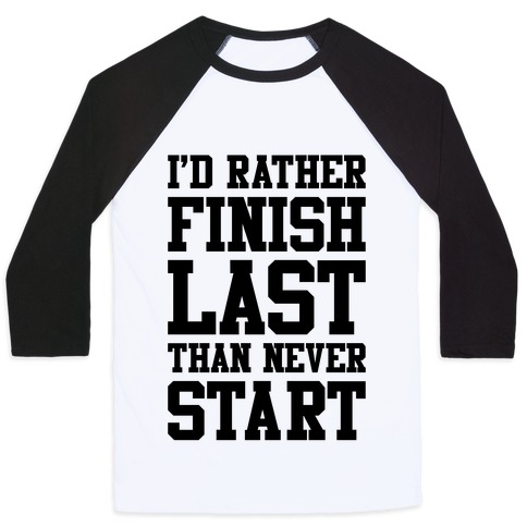 I'd Rather Finish Last Than Never Start Baseball Tee