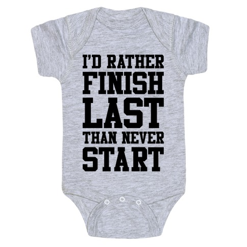 I'd Rather Finish Last Than Never Start Baby Onesy