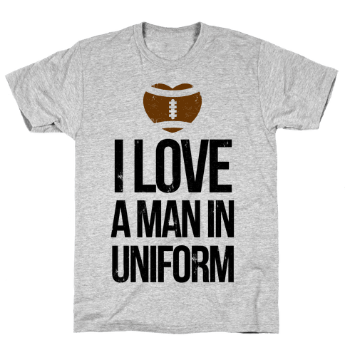 I Love a Man in Uniform (football edition) Mens T-Shirt