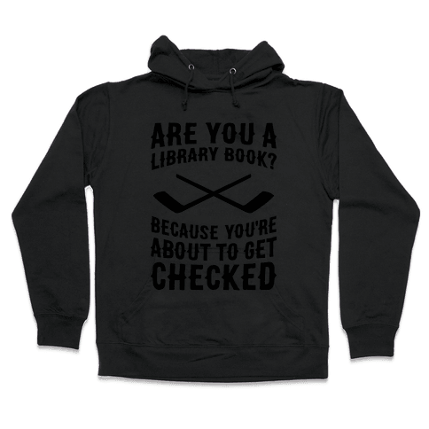 Are You A Library Book? Because You're About To Get Checked Hooded Sweatshirt