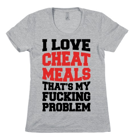 I Love Cheat Meals That's My F***ing Problem Womens T-Shirt