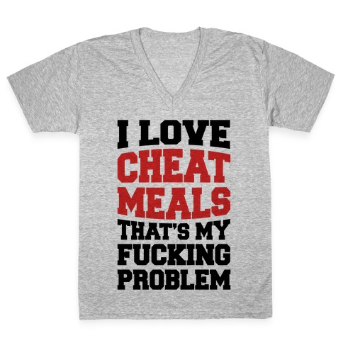 I Love Cheat Meals That's My F***ing Problem V-Neck Tee Shirt