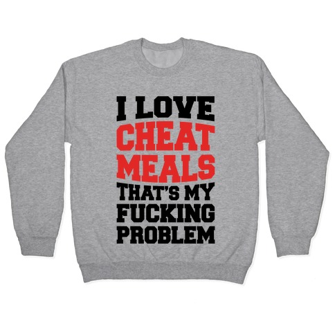 I Love Cheat Meals That's My F***ing Problem Pullover
