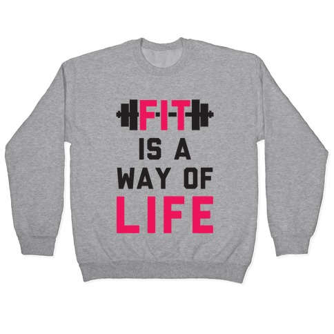 Fit Is A Way Of Life Pullover