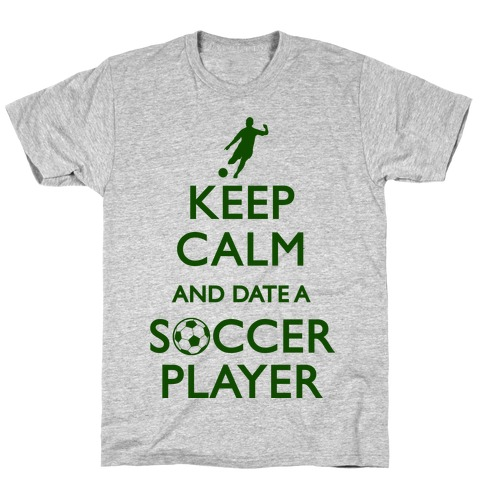 Keep Calm And Date A Soccer Player T-Shirt