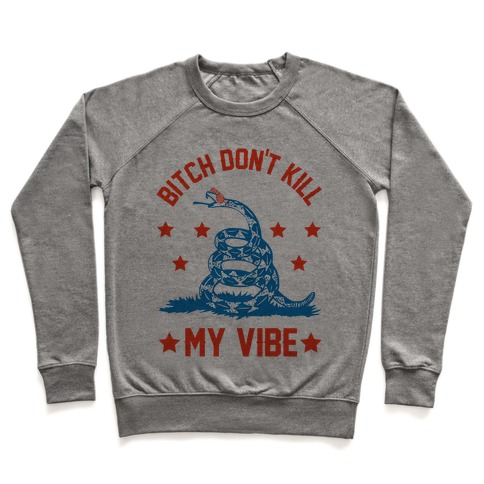 Bitch Don't Kill My Vibe Pullover