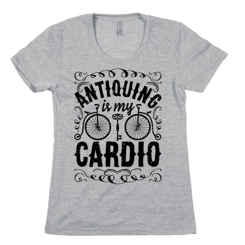 Antiquing Is My Cardio Womens T-Shirt