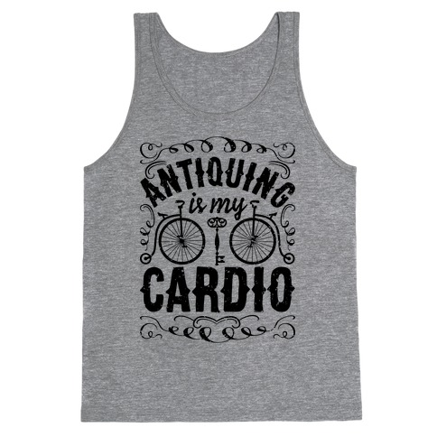 Antiquing Is My Cardio Tank Top