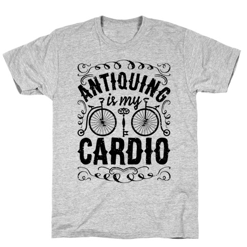 Antiquing Is My Cardio T-Shirt