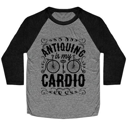 Antiquing Is My Cardio Baseball Tee