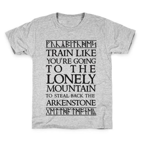 Train Like You're Going To The Lonely Mountain To Steal Back The Arkenstone Kids T-Shirt