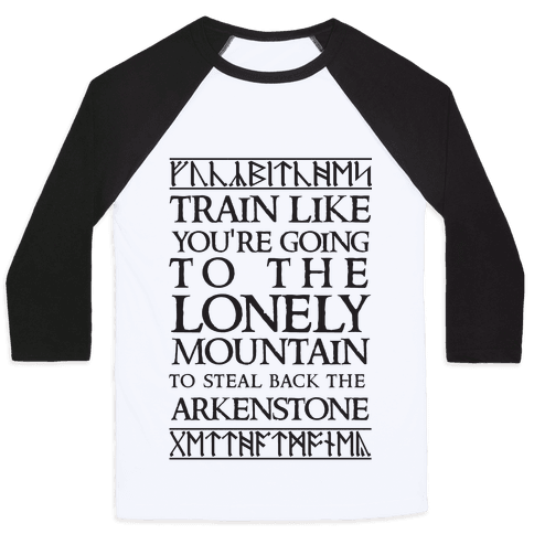 Train Like You're Going To The Lonely Mountain To Steal Back The Arkenstone Baseball Tee