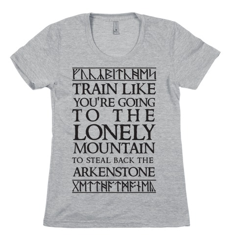 Train Like You're Going To The Lonely Mountain To Steal Back The Arkenstone Womens T-Shirt