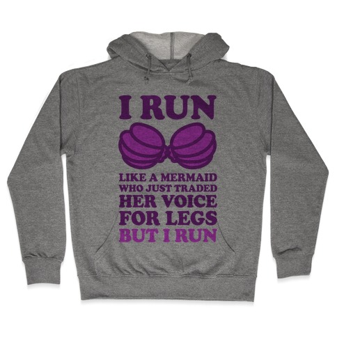 I Run Like A Mermaid Hooded Sweatshirt