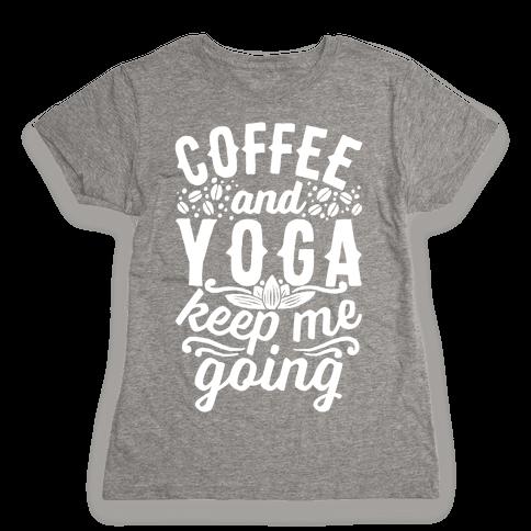 Coffee And Yoga Keep Me Going Womens T-Shirt