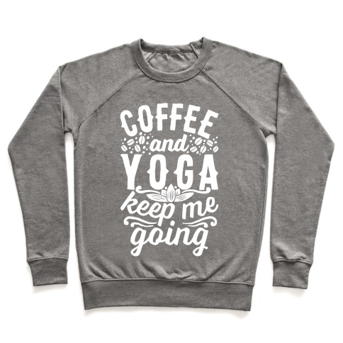 Coffee And Yoga Keep Me Going Pullover