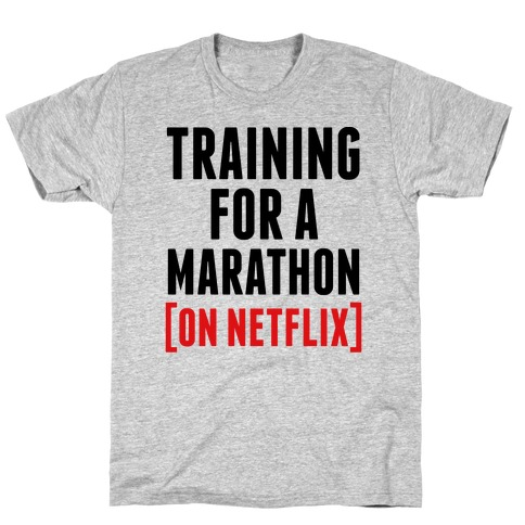 Training for a Marathon (On Netflix) T-Shirt