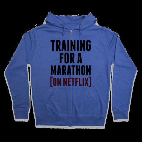 Training for a Marathon (On Netflix) Zip Hoodie