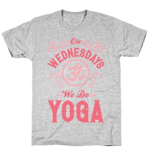 On Wednesday We Do Yoga T-Shirt