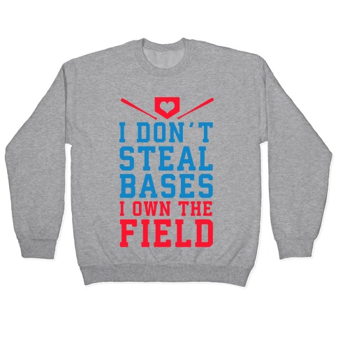 I Don't Steal Bases. I Own the Field! Pullover