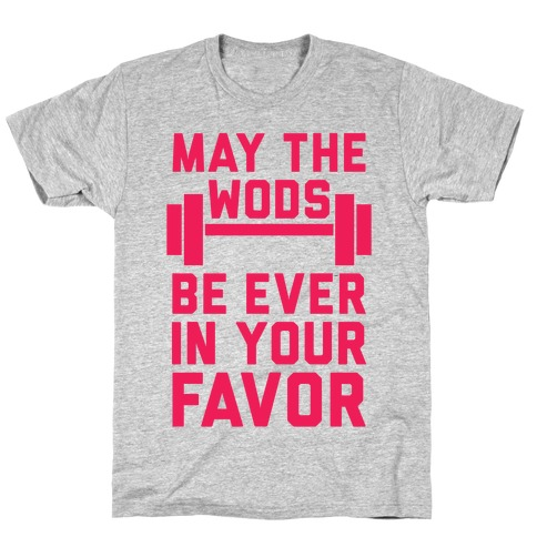 May The WODs Be Ever In Your Favor T-Shirt