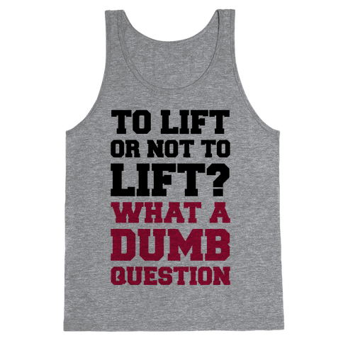 To Lift Or Not To Lift? What A Dumb Question