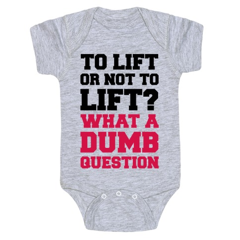 To Lift Or Not To Lift? What A Dumb Question Baby Onesy