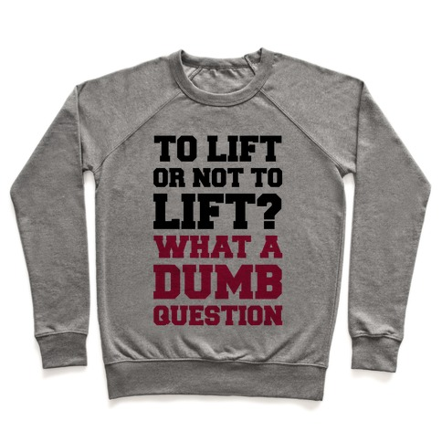 To Lift Or Not To Lift? What A Dumb Question Pullover