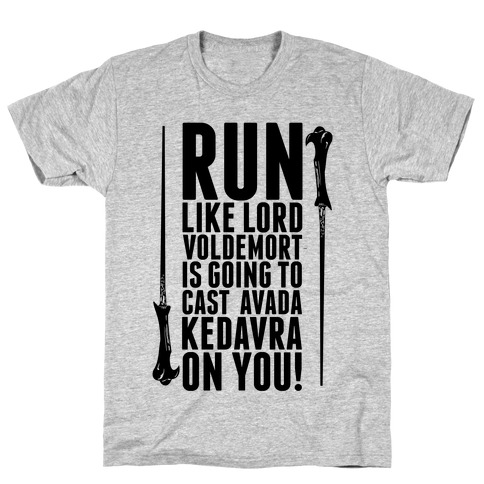 Run Like Lord Voldemort is Going to Cast Avada Kedavra! T-Shirt