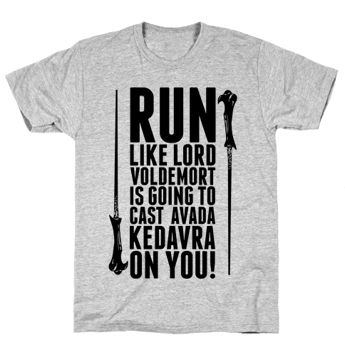 Run Like Lord Voldemort is Going to Cast Avada Kedavra! Mens T-Shirt