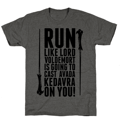 Run Like Lord Voldemort is Going to Cast Avada Kedavra!