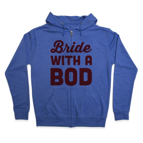 Bride With A Bod Zip Hoodie