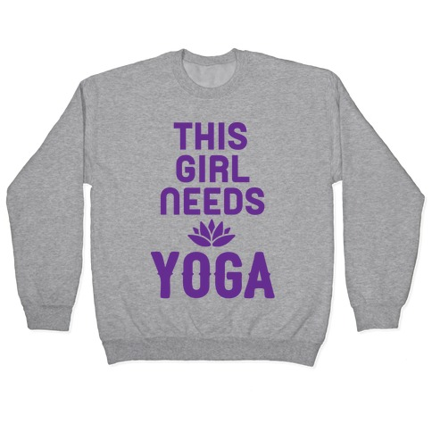 This Girl Needs Yoga Pullover