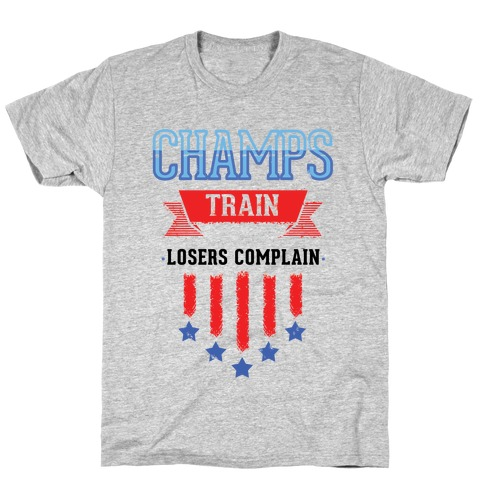 Champs Train. Losers Complain T-Shirt